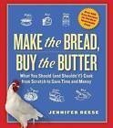 Make the Bread, Buy the Butter: What You Should and Shouldn't Cook from Scratch--Over 120 Recipes for the Best Homemade Foods by Jennifer Reese (Paperback / softback, 2012)
