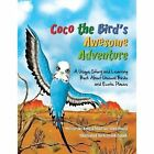 Coco the Bird's Awesome Adventure: A Unique Story and Learning Book about Unusual Birds and Exotic Places by Kelly Whitehead, Madison Whitehead (Paperback / softback, 2014)