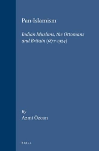 Pan-Islamism: Indian Muslims, the Ottomans and Britain (1877-1924) (Ottoman Empi