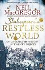 Shakespeare's Restless World: An Unexpected History in Twenty Objects by Neil MacGregor (Paperback, 2014)