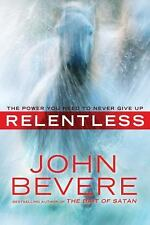 Relentless : The Power You Need to Never Give Up by John Bevere (2011, Hardcove…