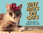 Tiny Hats on Cats: Because Every Cat Deserves to Feel Fancy by Adam Ellis (Hardback, 2015)