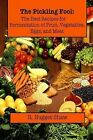 The Pickling Fool: The Best Recipes for Fermentation of Fruit, Vegetable, Eggs, and Meat. by R Nugget Shaw (Paperback / softback, 2015)