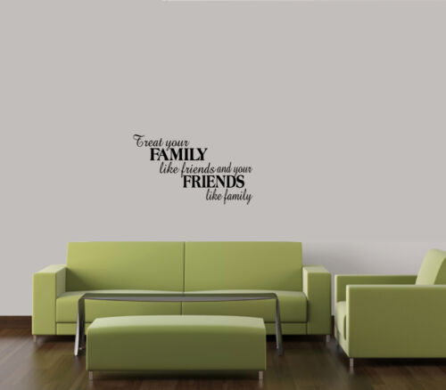 TREAT YOUR FAMILY LIKE FRIENDS /& FAMILY LIKE FRIENDS DECAL STICKER HOME WALL ART