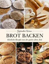 Brot backen - Köstliche Rezepte aus Großmutters Zeiten - Selbstversorger