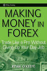 Making Money in Forex: Trade Like a Pro Without Giving Up Your Day Job by Ryan O'Keefe (Hardback, 2010)