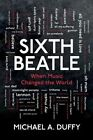 Sixth Beatle: When Music Changed the World by Michael a Duffy (Paperback / softback, 2013)