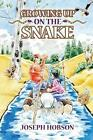 Growing Up on the Snake by Joseph Hobson (Paperback / softback, 2014)