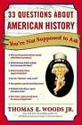 33 Questions about American History You're Not Supposed to Ask by Thomas E Woods (Paperback, 2008)