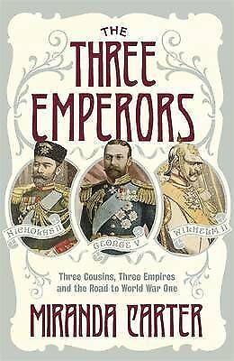 Carter, Miranda The Three Emperors: Three Cousins, Three Empires and the Road to