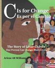 C Is for Change: The Story of Cesar Chavez by Arlene a R Williams (Paperback / softback, 2014)
