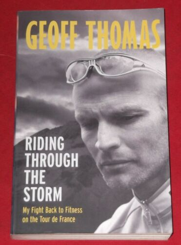 1 of 1 - RIDING THROUGH THE STORM ~ Geoff Thomas ~ FIGHT BACK TO FITNESS TOUR de FRANCE
