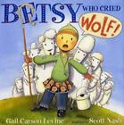 Betsy Who Cried Wolf by Gail Carson Levine (2002, Hardcover)