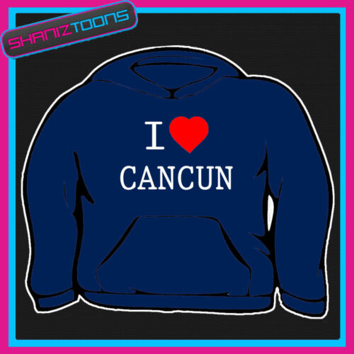 I LOVE HEART CANCUN MEXICO HOODIE ALL SIZES /& COLOURS