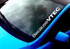 Because VTEC ANY COLOUR Windscreen Sticker Honda Type R Civic Car Vinyl Decal
