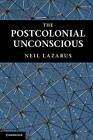The Postcolonial Unconscious by Neil Lazarus (Paperback, 2011)