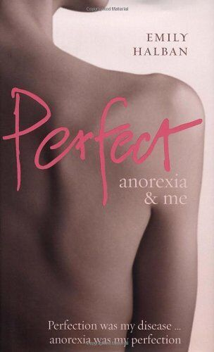 Perfect: Anorexia and Me By Emily Halban. 9780091917272