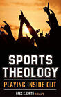 Sports Theology: Playing Inside Out by Greg S Smith (Paperback / softback, 2010)