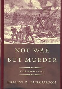 NOT-WAR-BUT-MURDER-COLD-HARBOR-1864-by-FURGURSON-CIVIL-WAR-HISTORY-BOOK