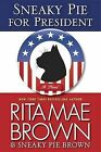 Sneaky Pie for President by Rita Mae Brown, Sneaky Pie Brown (Hardback, 2012)