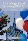 Astoundingly Joyful, Amazingly Simple: The Meta Church: A 21st Century Innovation with a 1st Century Foundation! by TIMOTHY D. WHITE (Hardback, 2012)
