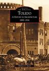 Toledo: A History in Architecture, 1890-1914 by William D Speck (Paperback / softback, 2002)