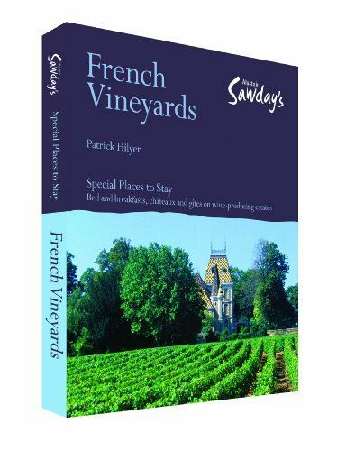 French Vineyards (Alastair Sawday's Special Places to Stay) By Patrick Hilyer