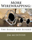 More Wirewrapping: The Basics and Beyond by Jim McIntosh (Paperback / softback, 2010)