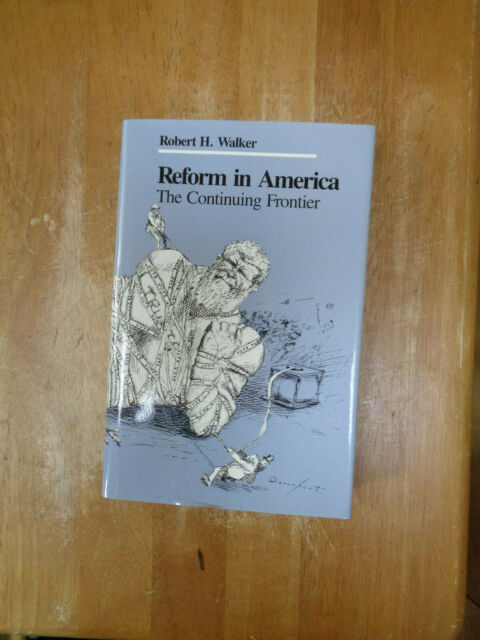Reform in America: The Continuing Frontier by Robert H. Walker 1985 HC/DJ