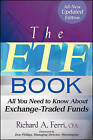 The ETF Book: All You Need to Know About Exchange-Traded Funds by Richard A. Ferri (Hardback, 2009)