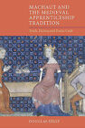 Machaut and the Medieval Apprenticeship Tradition: Truth, Fiction and Poetic Craft by Douglas Kelly (Hardback, 2014)