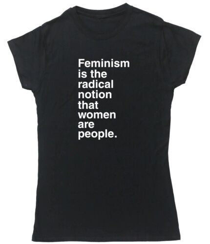 FEMINISM IS THE RADICAL NOTION THAT WOMEN ARE PEOPLE womens t-shirt fitted
