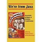 We're from Jazz: Festschrift in Honor of Nicholas V. Galichenko by New Academia Publishing, LLC (Paperback / softback, 2010)