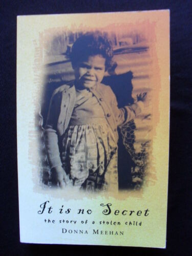 1 of 1 - IT IS NO SECRET: Donna Meehan: The Story of a Stolen Child: Aboriginal History: