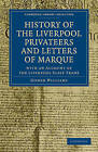 History of the Liverpool Privateers and Letters of Marque: With an Account of the Liverpool Slave Trade by Gomer Williams (Paperback, 2011)