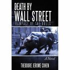 Death by Wall Street Rampage of The Bulls Theodore Jerome Cohen