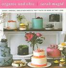 Organic and Chic: Cakes, Cookies, and Other Sweets That Taste as Good as They Look by Sarah Magid (Hardback, 2009)