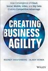 Creating Business Agility: How Convergence of Cloud, Social, Mobile, Video, and Big Data Enables Competitive Advantage by Rodney Heisterberg, Alakh Verma (Hardback, 2014)