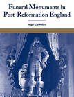 Funeral Monuments in Post-reformation England by Nigel Llewellyn (Paperback, 2009)