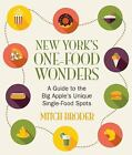 New York's One-Food Wonders : A Guide to the Big Apple's Unique Single-Food Spots by Mitch Broder (2015, Paperback)