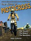 The Birth of Motocross: An Illustrated History of the Early Years of America's #1 Dirt Sport - the Tracks - the Riders - the Machines by Robert Schleichert (Paperback, 2015)