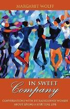 In Sweet Company: Conversations with Extraordinary Women about Living a Spiritua