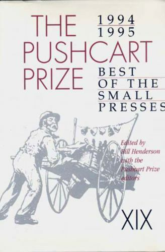Pushcart Prize XIX : Best of the Small Presses, 1994-95 Edition Bill Henderson