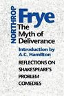 The Myth of Deliverance: Reflections on Shakespeare's Problem Comedies by Northrop Frye (Paperback, 1993)