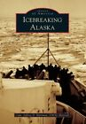 Icebreaking Alaska by Capt Jeffrey D Hartman Uscg (Retired) (Paperback / softback, 2014)