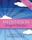 Meditation  -  Deep and Blissful (with Seven Guided Meditations):  How to Still the Mind's Compulsive Thinking, Let Go of Upset, Tap into the Juice and Meditate at a Whole New Level by Sharon Rose Summers (Paperback, 2013)