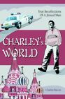 Charley's World True Recollections of a Jinxed Man 9780595380015
