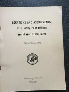 LOCATIONS AND ASSIGNMENTS U.S. ARMY POST OFFICES WWII and later, War Cover Club