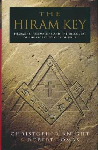 The Hiram Key: Pharaohs, Freemasons and the Discovery of the Secret Scrolls of,