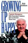 Growing Up Happy: Captain Kangaroo Tells Yesterday's Children How to Nuture Their Own by Bob Keeshan (Paperback / softback, 1989)